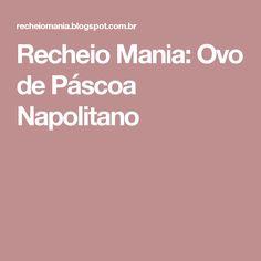 Recheio Mania: Ovo de Páscoa Napolitano
