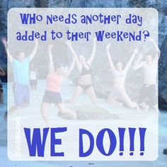 Who needs another day added to their weekend?