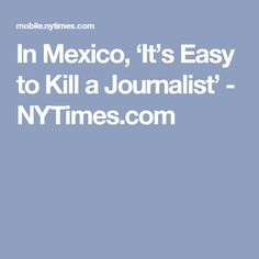 In Mexico, 'It's Easy to Kill a Journalist' - NYTimes.com