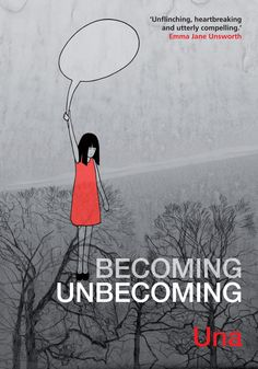 Becoming Unbecoming by Una. Published by Myriad in 2015 http://www.myriadeditions.com/books/becomingunbecoming/