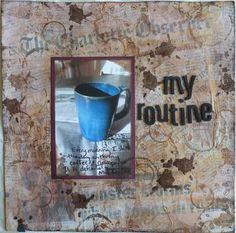 My Routine...a mixed media scrapbook layout