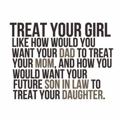 with love and respect ... my mom always told me to find a guy  like this. and if they don't, leave.