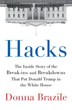 The Hardcover of the Hacks: The Inside Story of the Break-ins and Breakdowns That Put Donald Trump in the White House by Donna Brazile at Barnes & Political Corruption, Clinton Campaign, Hacks, Page Turner, Science Books, Democratic Party, The Book, Donald Trump, Shit Happens