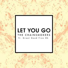 The Chainsmokers Feat. Great Good Fine Ok – Let You Go