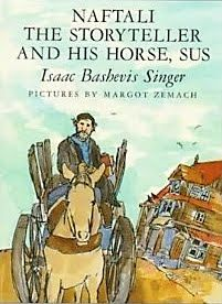 """Naftali The Storyteller and His Horse, Sus""; Isaac Bashevis Singer, author.  Yiddish Folktales."