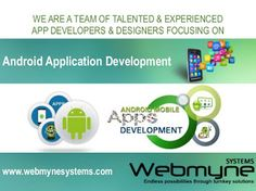 Webmyne Systems offers cost effective Android Application Development Services by our Experienced Android Developers.