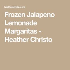 Frozen Jalapeno Lemonade Margaritas - Heather Christo