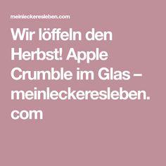 Wir löffeln den Herbst! Apple Crumble im Glas – meinleckeresleben.com