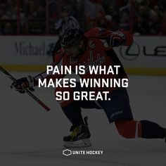 Pain is what makes winning so great.