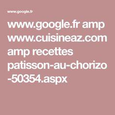 www.google.fr amp www.cuisineaz.com amp recettes patisson-au-chorizo-50354.aspx