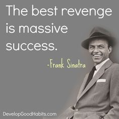 Frank Sinatra Massive success quote -- Best revenge is massive success -- Best Quotes Quotes Dream, Life Quotes Love, Great Quotes, Quotes To Live By, Me Quotes, Motivational Quotes, Qoutes, Small Quotes About Life, Inspirational Quotes About Success