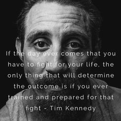 Tim Kennedy with a very inspirational quote. follow @dquocbuu like and repin it if you love it