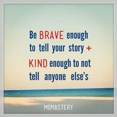 """Be brave enough to tell your story & kind enough to not tell anyone else's"" - Glennon Doyle Melton"