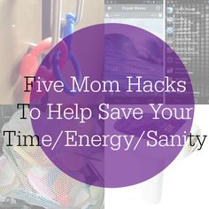 Five Mom Hacks To He