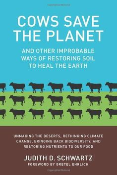 Cows Save the Planet: And Other Improbable Ways of Restoring Soil to Heal the Earth by Judith D. Schwartz $12.50