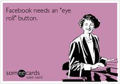 Facebook needs an 'eye roll' button.