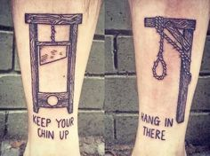 Keep your chin up and hang in there tattoos, guillotine and noose