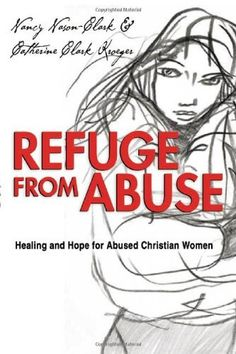 Refuge from Abuse: Healing and Hope for Abused Christian Women by Nancy Nason-Clark http://www.amazon.com/dp/B004HW83G0/ref=cm_sw_r_pi_dp_oyRMwb0C1SWX4