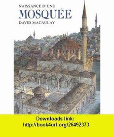 naissance dune mosquee (9782211075244) David Macaulay , ISBN-10: 221107524X  , ISBN-13: 978-2211075244 ,  , tutorials , pdf , ebook , torrent , downloads , rapidshare , filesonic , hotfile , megaupload , fileserve