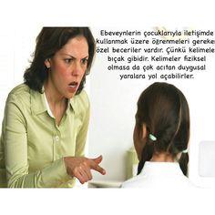 Tıpkı cerrahlar gibi, ebeveynlerin de, çocukların gündelik istekleriyle başa çıkma konusunda başarılı olabilmeleri için özel becerileri öğrenmeleri gerekir. Neşter vururken dikkatli olan bir cerrah gibi, ebeveynlerin de kelimeleri kullanma becerisine sahip olmaları gerekir. Çünkü kelimeler bıçak gibidir. Kelimeler fiziksel olmasa da çok acıtan duygusal yaralara yol açabilirler.  Dr. Haim G. Ginnot, Dr. Alice Ginnot, W. Wallace Godard, Anne Baba ve Çocuk Arasında, syf. 24