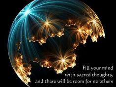 Pensieri Sacri,Sacred houghts Riempi la TUA mente con pensieri sacri, e non ci sarà spazio per nessun altro