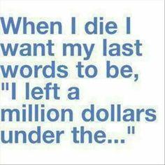 When I die. ...