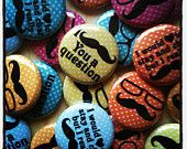 """15 Funny Mustache Pin Back, Flat Back, or Hollow Back Buttons - Party Favors - 1"""" Buttons  NoM318. $4.75, via Etsy."""