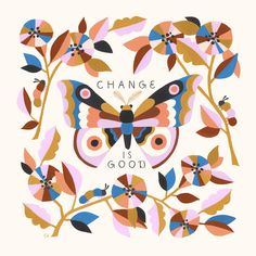 illustration by Carrie Shryock Design Poster, Graphic Design, Change Is Good, Pretty Words, Art Inspo, Bunt, Illustration Art, Design Illustrations, Branding