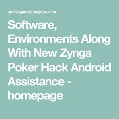 Software, Environments Along With New Zynga Poker Hack Android Assistance - homepage