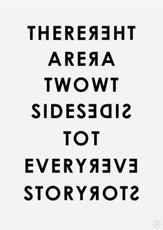 I like to say there are three but this works so well, understand though, one is right and the other is not, sometimes it's just a matter of perception, course mine is right and the other is wrog.