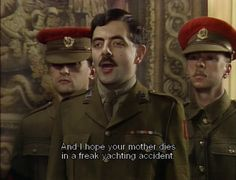 """""""...And I hope your mother dies in a freak yachting accident."""" ― Captain Blackadder, Blackadder Goes Forth #quotes"""