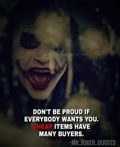 dont be proud if everybody wants you. cheap items has many buyers. Joker Qoutes, Best Joker Quotes, Badass Quotes, Best Quotes, Attitude Quotes For Girls, Girl Quotes, Reality Quotes, Mood Quotes, Psycho Quotes