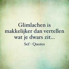 Dan vertellen we glimlachend wat ons dwars zit, toch? Sef Quotes, Dutch Words, Dutch Quotes, Quotes Deep Feelings, True Words, Cool Words, Quotes To Live By, Texts, Funny Quotes