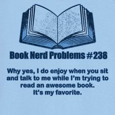 Book Nerd Problem 238 Funny Graphic T-Shirt. I need this shirt for whenever I'm reading. Book Nerd Problems, Bookworm Problems, Girl Problems Funny, Fangirl Problems, I Love Books, Good Books, My Books, Book Memes, Book Quotes