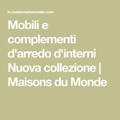 Mobili e complementi d'arredo d'interni Nuova collezione | Maisons du Monde