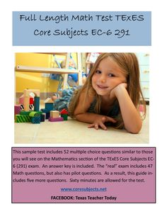 This is a full length practice test for the Math portion of the TExES Core Subjects EC-6 291 exam.  The Math section of the Core Subjects test includes 47 questions which must complete in 60 minutes.  This practice test has 52 questions and an answer key.