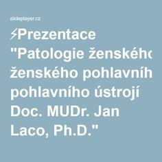 """⚡Prezentace """"Patologie ženského pohlavního ústrojí Doc. MUDr. Jan Laco, Ph.D."""""""