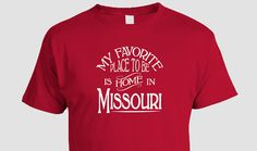 Missouri Home T-shirt, My Favorite Place To Be Is Home In Missouri (S M L XL 2XL 3XL)