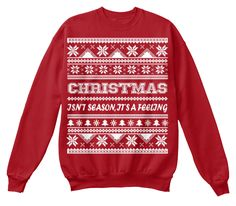 Christmas Isn't Season, It's a Feeling IMPORTANT: This Holiday Season Ugly sweater offer End Soon, So Don't Miss Out on a Limited Edition  Do you like Ugly Christmas Sweaters? Then this Christmas Sweaters is perfect for you. Wear it Proud, Wear it Loud!