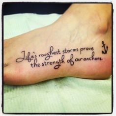 anchor and tattoo quotes on foot about strength - Life's roughest storm prove the strength of our anchors.