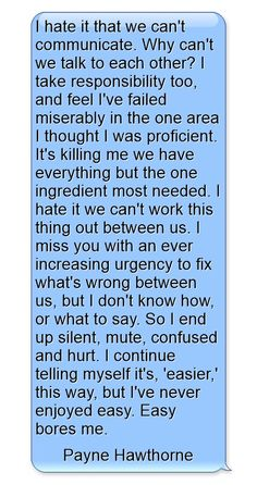 I hate it that we can't communicate. Why can't we talk to each other? I take responsibility too, and feel I've failed miserably in the one. Talk To Me Quotes, Miss Me Quotes, Hate You Quotes, Needing You Quotes, Now Quotes, Sad Love Quotes, This Is Us Quotes, Words Quotes, Life Quotes