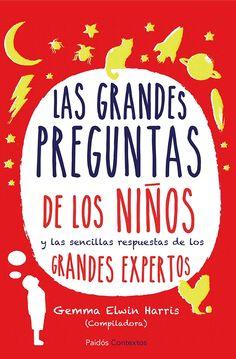 LAS GRANDES PREGUNTAS DE LOS NIÑOS Y LAS SENCILLAS RESPUESTAS DE LOS GRANDES EXPERTOS