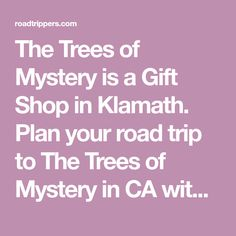 The Trees of Mystery is a Gift Shop in Klamath. Plan your road trip to The Trees of Mystery in CA with Roadtrippers.