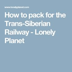 How to pack for the Trans-Siberian Railway - Lonely Planet