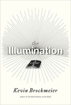 The Illumination: A Novel by Kevin Brockmeier (to read list)