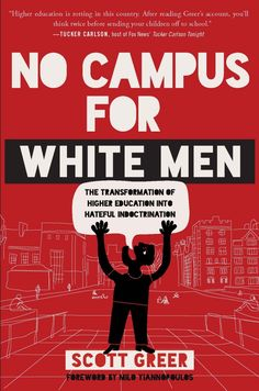 BackDetails Preorder today through the WND Superstore and receive your copy before the March 21, 2017 publication date!by Scott Greer Product Description No Campus for White Men shines a bright light on the growing obsession with diversity, victimization and identity politics on today's college campuses, and shows how it is creating an intensely hostile and fearful atmosphere that can only lead, ultimately, to ever greater polarization in American society. Across the country, ugly campus…