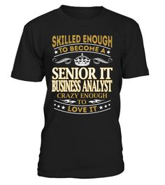 Senior It Business Analyst - Skilled Enough To Become #SeniorItBusinessAnalyst