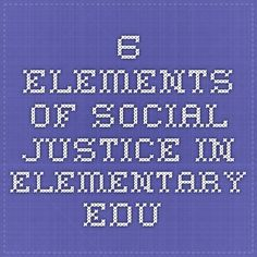 6 Elements of Social Justice in Elementary Edu
