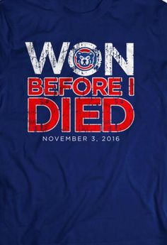 """The famous """"One Before I Die"""" shirt has been modified Chicago Cubs Fans, Chicago Cubs World Series, Chicago Cubs Baseball, World Series 2016, Cubs Team, Cubs Win, Go Cubs Go, Wrigley Field, My Kind Of Town"""