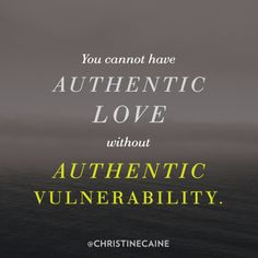 You cannot have authentic LOVE without authentic VULNERABILITY.